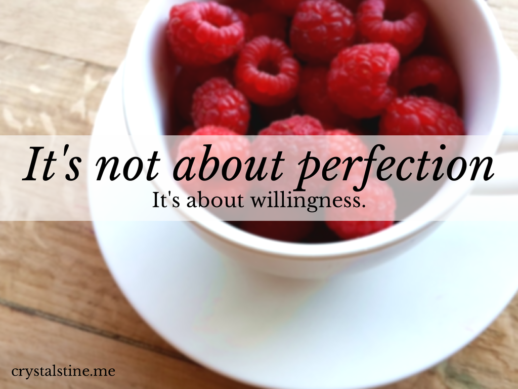 It's not about perfection, it's about willingness - crystalstine.me