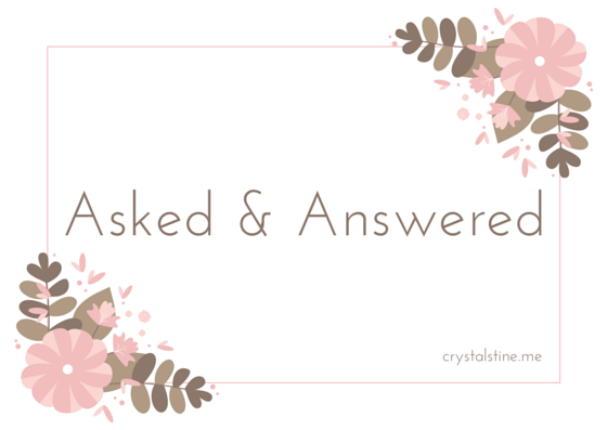 Asked & Answered // crystalstine.me