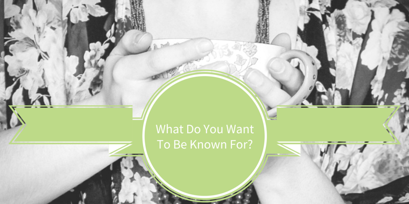 What Do You Want To Be Known For? // crystalstine.me