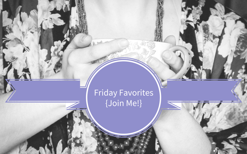 Friday Favorites (Join Me!)