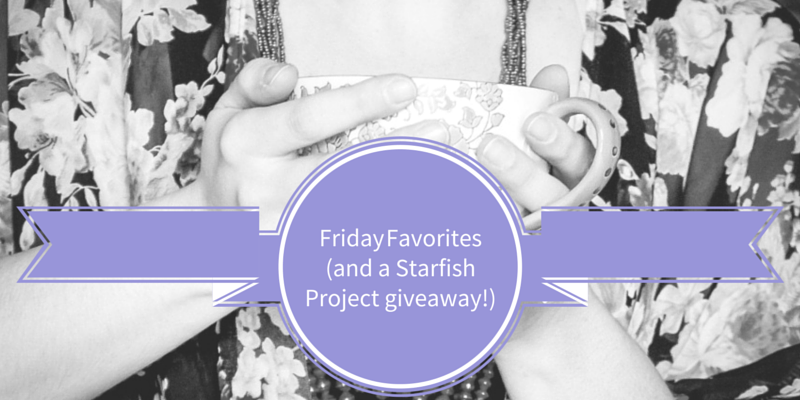 Friday Favorites - and a Starfish Project giveaway! - crystaltstine.me