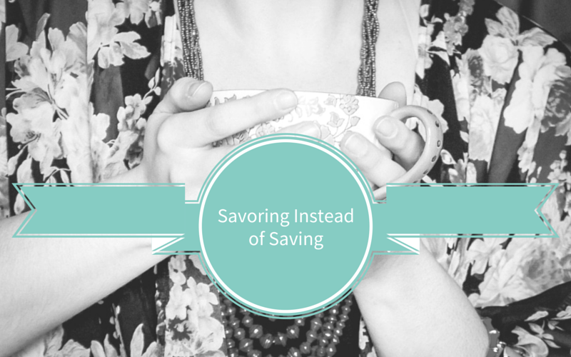 Savoring Instead of Saving