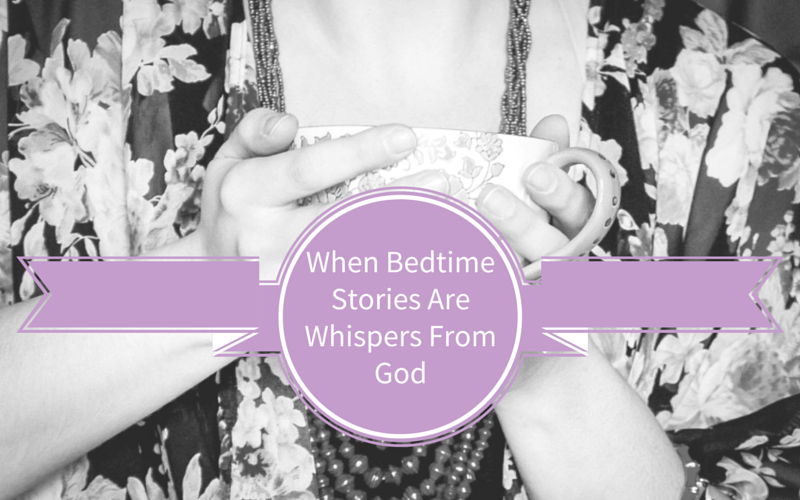 When Bedtime Stories Are Whispers From God