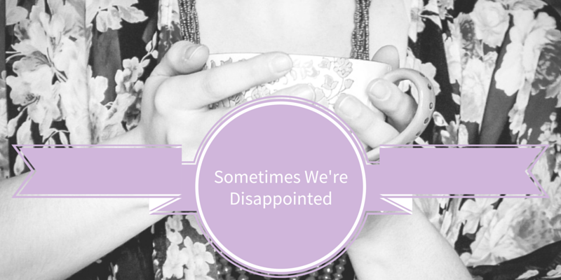 Sometimes We're Disappointed // crystalstine.me
