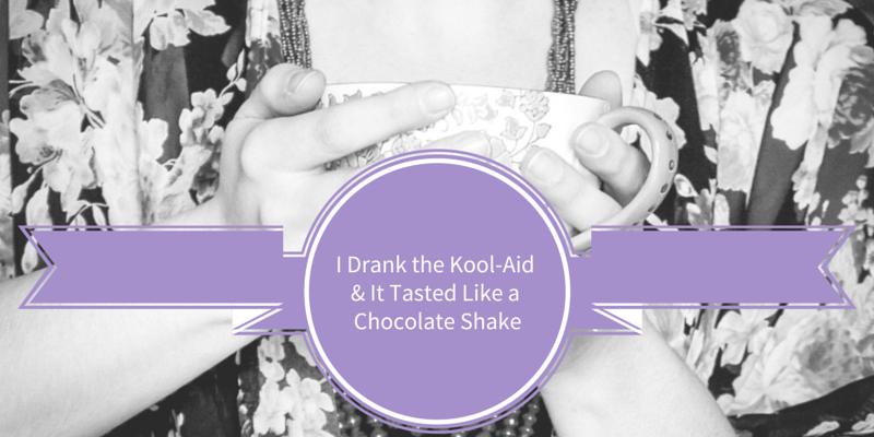I drank the kool-aid