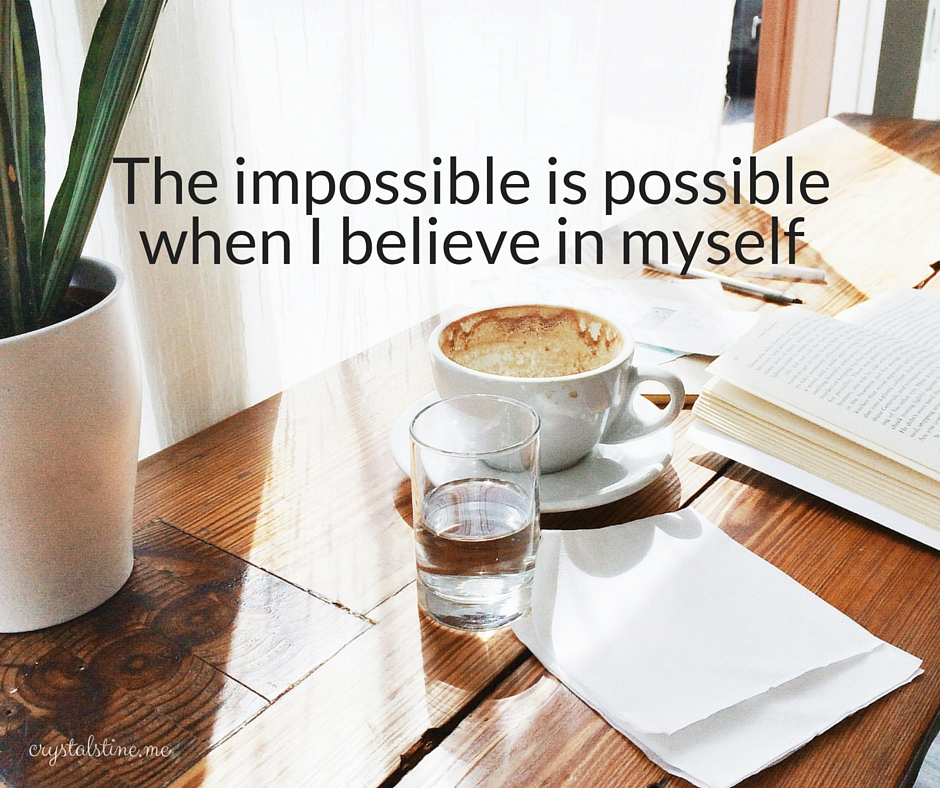 The impossible is possible when I believe in myself