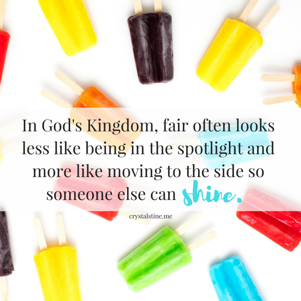in God's Kingdom, fair often looks less like being in the spotlight and more like moving to the side so someone else can shine.